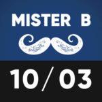 Mister B 10 mars TTO